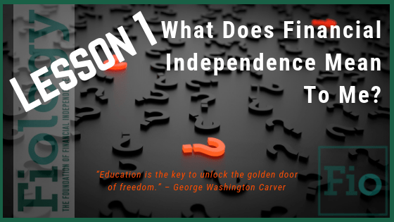 Fiology Lesson1: What Does Financial Independence Mean to Me?
