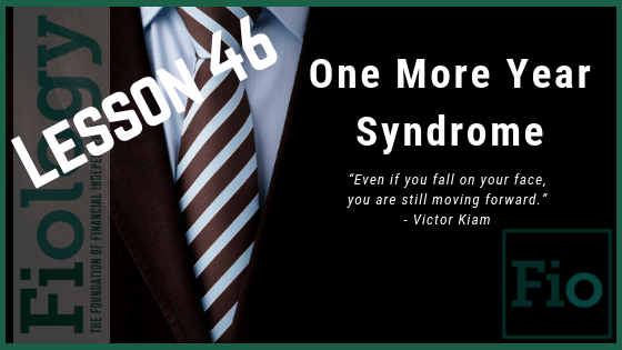 Fiology Lesson 46: One More Year Syndrome