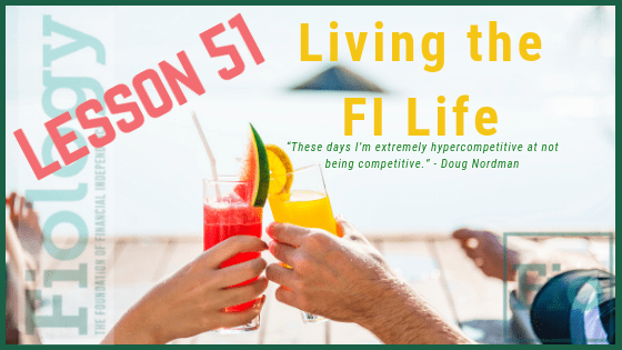 Fiology Lesson 51: Living the FI Life