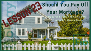 Fiology Lesson 23: Should You Pay Off Your Mortgage?