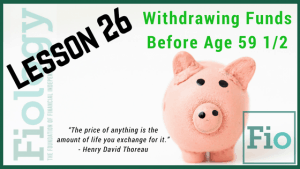 Fiology Lesson 26: Withdrawing Funds Before Age 59 1/2