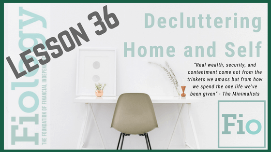 Fiology Lesson 36: Decluttering Home and Self