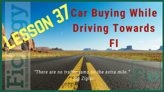 Fiology lesson 37: Car Buying While Driving Towards FI