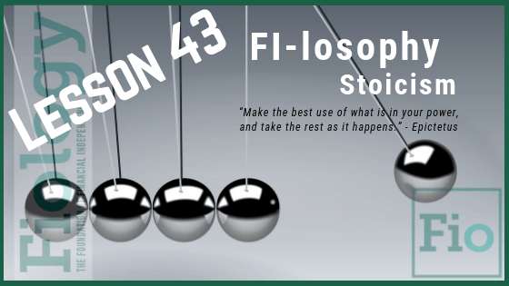 Fiology Lesson 43: FI-losophy - Stoicism