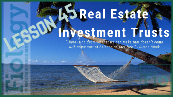 Fiology Lesson 45: Real Estate Investment Trusts