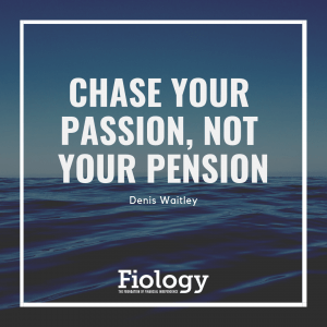 Chase your passion, not your pension