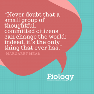 Never Doubt That a Small Group of Thoughtful, Committed Citizens Can Change the World