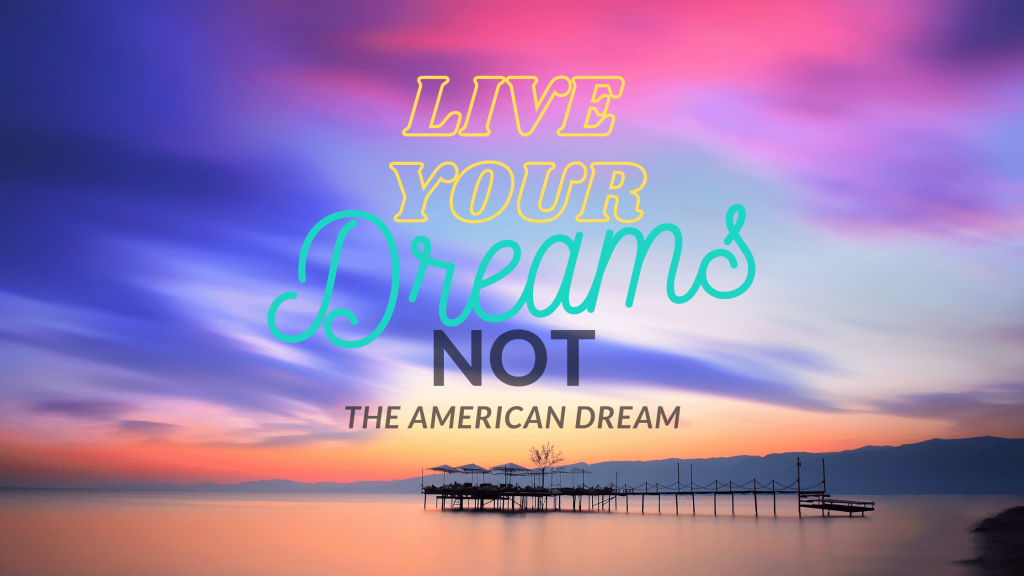 Colorful sky with text saying Live Your Dreams, Not the American Dream