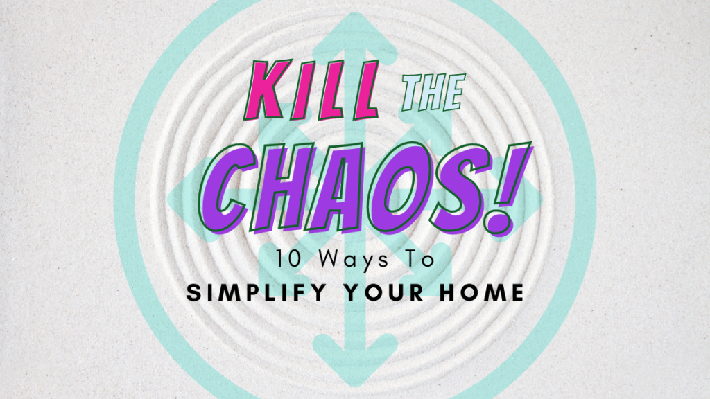 Kill the Chaos! 10 Ways to Simplify Your Home - Carol and Nick Keesey - Fiology